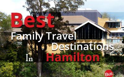 Best Family Travel Destinations In Hamilton