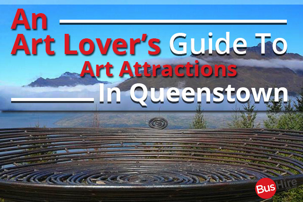 An Art Lover's Guide To Art Attractions In Queenstown