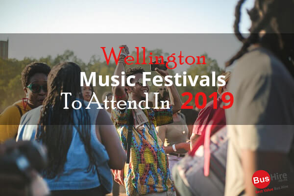 Wellington Music Festivals to Attend in 2019